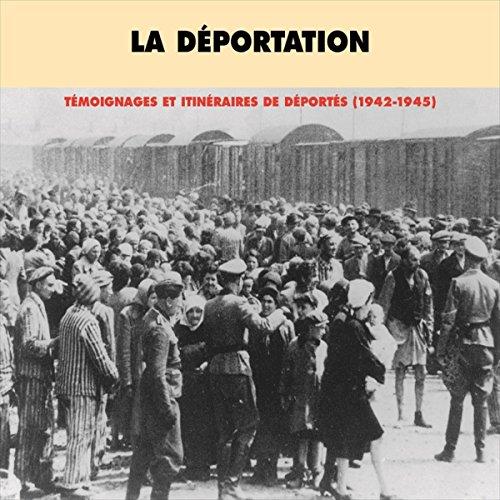Couverture de La déportation : témoignages et itinéraires de déportés (1942-1945)