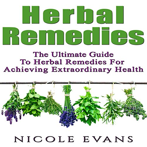 Herbal Remedies: The Ultimate Guide to Herbal Remedies for Pain Relief, Stress Relief, Weight Loss, and Skin Conditions audiobook cover art