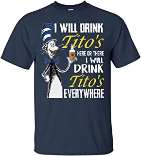 I Will Drink Tito's Here or There I Will Drink Tito's Everyehere T-Shirt