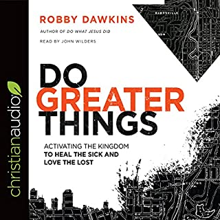 Do Greater Things     Activating the Kingdom to Heal the Sick and Love the Lost              Written by:                                                                                                                                 Robby Dawkins                               Narrated by:                                                                                                                                 John Wilders                      Length: 6 hrs and 24 mins     2 ratings     Overall 5.0