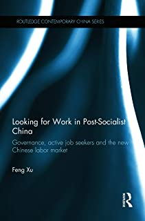 Looking for Work in Post-Socialist China: Governance, Active Job Seekers and the New Chinese Labour Market