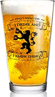 I Drink and I Know Things Beer Glass - 16 oz - Funny Novelty Beer Drinking Pint Glass - Humorous Present for Dad, Men, Friends, or Him- Made in USA - Inspired by GOT