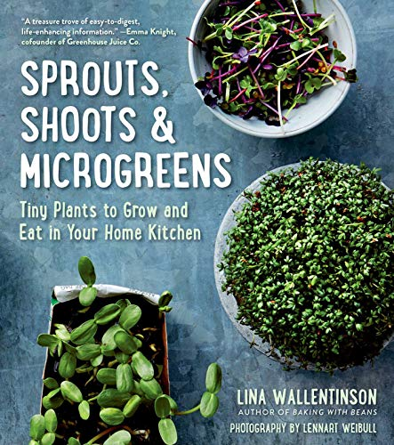Sprouts, Shoots, and Microgreens: Tiny Plants to Grow and Eat in Your Home Kitchen