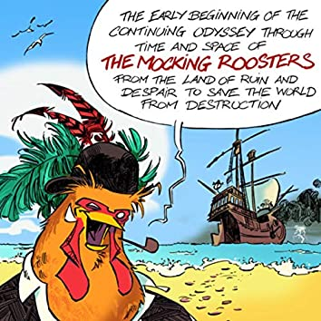 The early beginning of the continuing odyssey through time and space of the mocking roosters from the land of ruin and despair to save the world from destruction