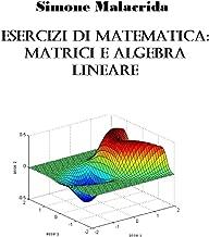 Esercizi di matematica: matrici e algebra lineare (Italian Edition)