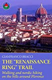 """The 'Renaissance Ring"""" Trail: Walking and nordic hiking on the hills around Florence (English Edition)"""
