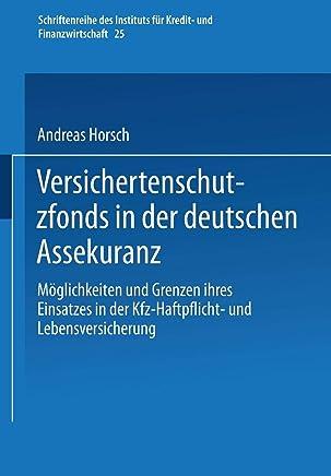 Versichertenschutzfonds in der deutschen Assekuranz: M�glichkeiten und Grenzen ihres Einsatzes in der Kfz-Haftpflicht- und Lebensversicherung ... f�r Kredit- und Finanzwirtschaft, Band 25) : B�cher