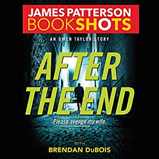 After the End     An Owen Taylor Story              Written by:                                                                                                                                 James Patterson,                                                                                        Brendan DuBois                               Narrated by:                                                                                                                                 Kyf Brewer                      Length: 2 hrs and 57 mins     Not rated yet     Overall 0.0
