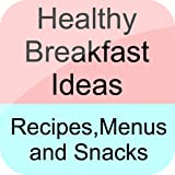 Healthy Breakfast Ideas,Recipes,Menus and Snacks