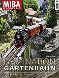 Faszination Gartenbahn - Grundlagen, Planung, Bau, Betrieb - MIBA Gartenbahnen 1-2020