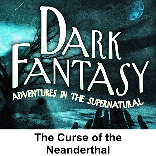 Dark Fantasy: The Curse of the Neanderthal audiobook cover art
