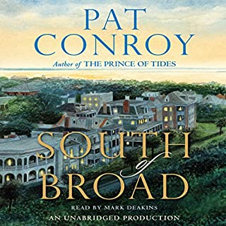 South of Broad                   By:                                                                                                                                 Pat Conroy                               Narrated by:                                                                                                                                 Mark Deakins                      Length: 20 hrs and 1 min     2,027 ratings     Overall 4.3