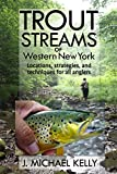 Trout Streams Of Western New York: Locations, Strategies and Techniques for All Anglers