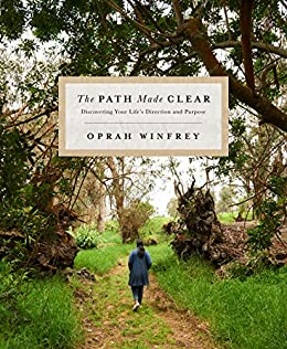 The Path Made Clear: Discovering Your Life's Direction and Purpose by [Oprah Winfrey]