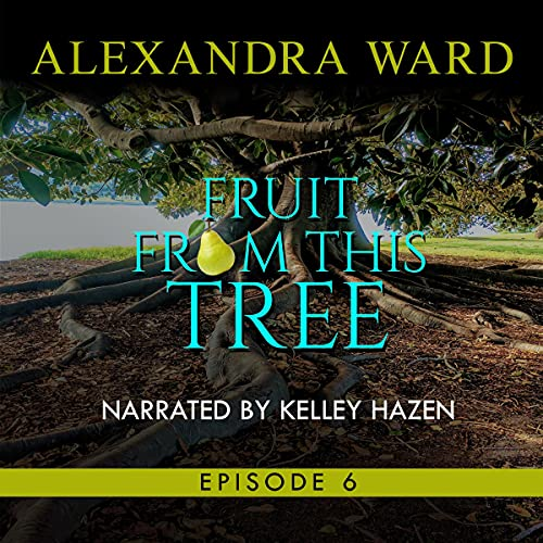 Fruit from This Tree: Episode 6 Audiobook By Alexandra Ward cover art