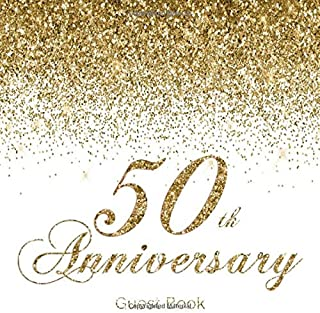 50th Anniversary Guest Book: Pretty Modern White & Gold Guestbook for Fiftieth Wedding Anniversary Party Floral Decorated Interior Pages for Photos ... Golden Anniversary Keepsake Gift for Couples