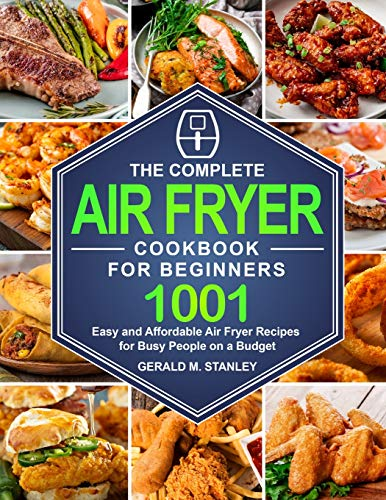 An image of the The Complete Air Fryer Cookbook for Beginners: 1001 Easy and Affordable Air Fryer Recipes for Busy People on a Budget