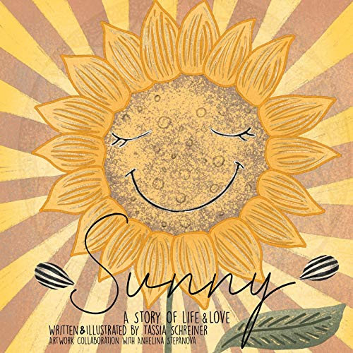 Sunny: Life Cycle Of A Sunflower, A Story Of Life And Love