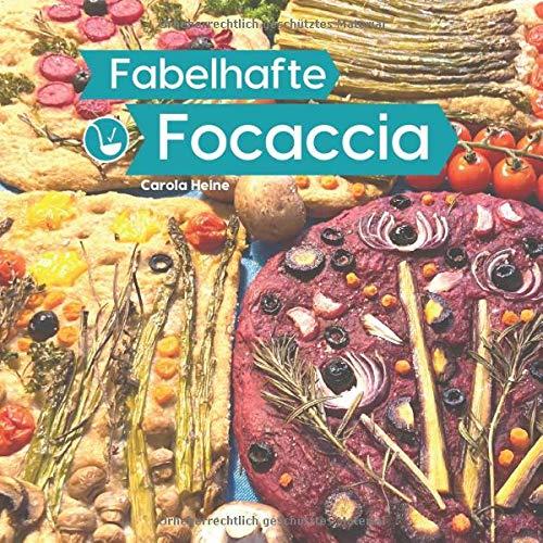 Fabelhafte Focaccia: Brotbackbuch rund um das italienische Fladenbrot mit Grundrezepten, Inspirationen und...