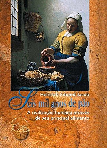 Seis mil Anos de Pão: a Civilização Humana Através de seu Principal Alimento