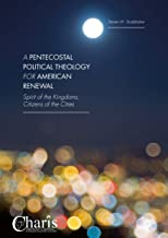 A Pentecostal Political Theology for American Renewal: Spirit of the Kingdoms, Citizens of the Cities (Christianity and Renewal - Interdisciplinary Studies)