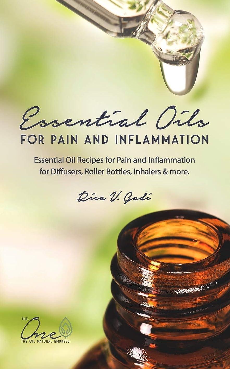 移住する感謝する裸Essential Oils for Pain and Inflammation: Essential Oil Recipes for Pain and Inflammation for Diffusers, Roller Bottles, Inhalers & more.