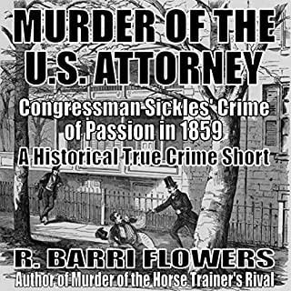 Murder of the U.S. Attorney     Congressman Sickles' Crime of Passion in 1859 (A Historical True Crime Short)              By:                                                                                                                                 R. Barri Flowers                               Narrated by:                                                                                                                                 Wendy Almeida                      Length: 1 hr and 49 mins     4 ratings     Overall 4.3