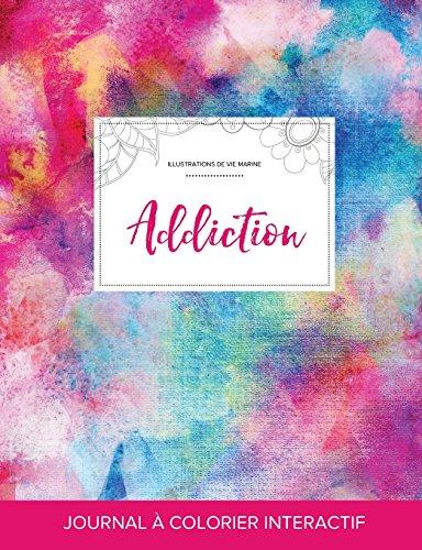 Journal de Coloration Adulte: Addiction (Illustrations de Vie Marine, Toile ARC-En-Ciel) (French Edition)