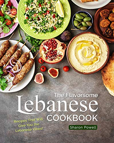 The Flavorsome Lebanese Cookbook: Recipes That Will Give You the Lebanese Vibes! (English Edition)