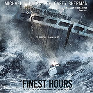 The Finest Hours     The True Story of the U.S. Coast Guard's Most Daring Sea Rescue              By:                                                                                                                                 Michael J. Tougias,                                                                                        Casey Sherman                               Narrated by:                                                                                                                                 Malcolm Hillgartner                      Length: 5 hrs and 56 mins     2,006 ratings     Overall 4.2