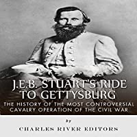 J.E.B. Stuart's Ride to Gettysburg: The History of the Most Controversial Cavalry Operation of the Civil War's image
