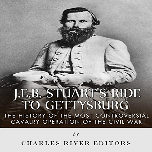 J.E.B. Stuart's Ride to Gettysburg: The History of the Most Controversial Cavalry Operation of the Civil War audiobook cover art