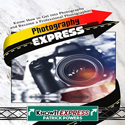 Photography Express: Know How to Get into Photography and Become a Professional Photographer audiobook cover art
