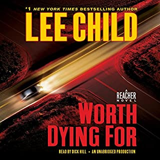 Worth Dying For     A Jack Reacher Novel              By:                                                                                                                                 Lee Child                               Narrated by:                                                                                                                                 Dick Hill                      Length: 13 hrs and 45 mins     6,304 ratings     Overall 4.5