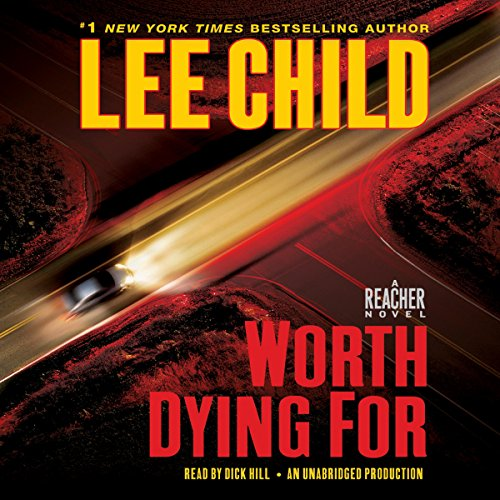 Worth Dying For     A Jack Reacher Novel              Autor:                                                                                                                                 Lee Child                               Sprecher:                                                                                                                                 Dick Hill                      Spieldauer: 13 Std. und 45 Min.     100 Bewertungen     Gesamt 4,5