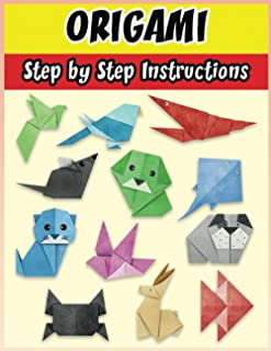 Origami Step By Step Instructions: Origami Book For Kids | Easy-To-Fold Paper Models | How To Make Paper Animals , Flowers...