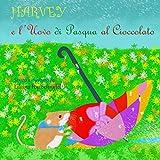 Harvey e l'Uovo di Pasqua al Cioccolato: Le avventure di un topolino delle risaie (Italian Edition)