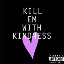 Kill Em With Kindness [Explicit]