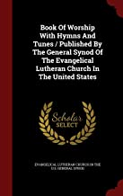 Book Of Worship With Hymns And Tunes / Published By The General Synod Of The Evangelical Lutheran Church In The United States