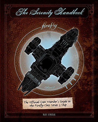 The Serenity Handbook: The Official Crew Member s Guide to the Firefly-Class Series 3 Ship