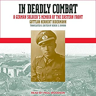 In Deadly Combat     A German Soldier's Memoir of the Eastern Front              By:                                                                                                                                 Gottlob Herbert Bidermann,                                                                                        Derek S. Zumbro - translator                               Narrated by:                                                                                                                                 Paul Woodson                      Length: 13 hrs and 59 mins     27 ratings     Overall 4.7