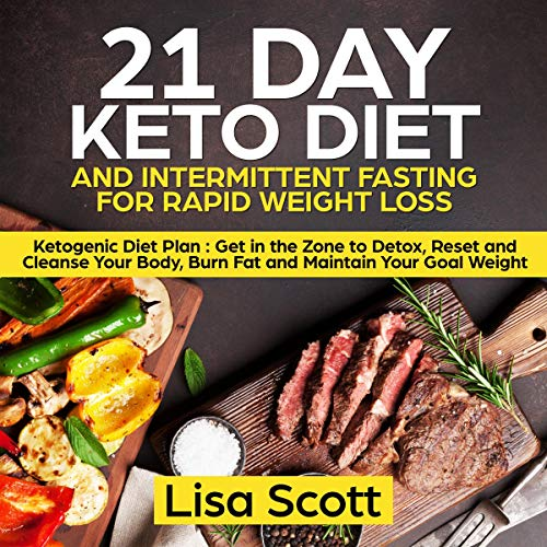 21 Day Keto Diet and Intermittent Fasting for Rapid Weight Loss     Ketogenic Diet Plan: Get in the Zone to Detox, Reset and Cleanse Your Body, Burn Fat and Maintain Your Goal Weight              By:                                                                                                                                 Lisa Scott                               Narrated by:                                                                                                                                 Deborah Fennelly                      Length: 3 hrs and 2 mins     Not rated yet     Overall 0.0