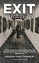 Exit Strategy, The Employee Stock Ownership Plan Can Sustain and Secure the Company's Future Without You by Anthony (Tony) Thompson (2015-05-01)