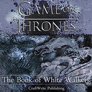 Game of Thrones: The Book of White Walkers                   By:                                                                                                                                 CraftWrite Publishing                               Narrated by:                                                                                                                                 Leanne Yau                      Length: 1 hr and 2 mins     246 ratings     Overall 3.8