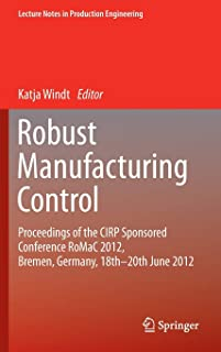 Robust Manufacturing Control: Proceedings of the CIRP Sponsored Conference RoMaC 2012, Bremen, Germany, 18th-20th June 2012