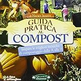 Guida pratica al compost. Impara le migliori tecniche di compostaggio...