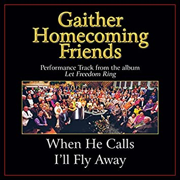 When He Calls I'll Fly Away (Performance Tracks)