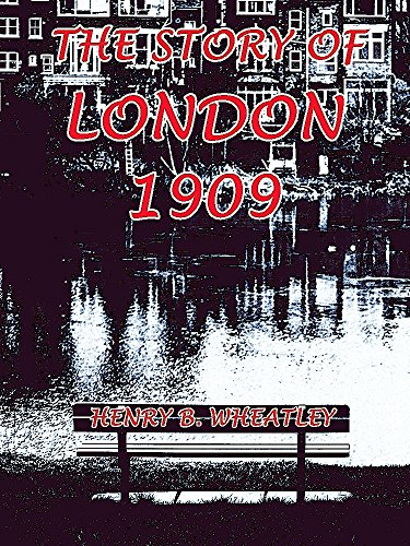 The Story of London 1909: (Illustrations) (Interesting Ebooks) (English Edition)