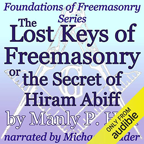 The Lost Keys of Freemasonry or the Secret of Hiram Abiff audiobook cover art