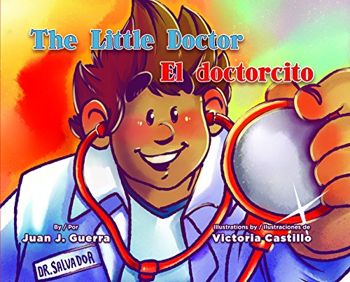 The Little Doctor /El Doctorcito (English and Spanish Edition)